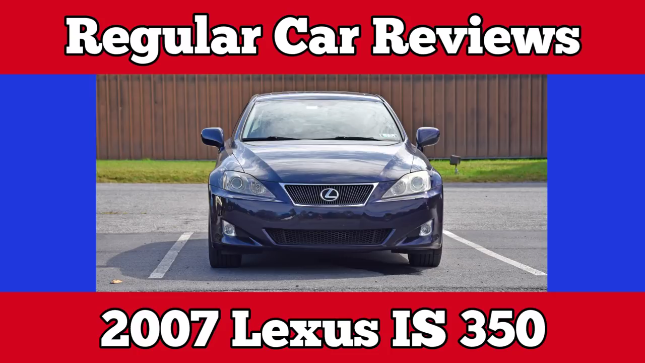 2007 Lexus Is 350 Is Old Enough For A Regular Car Review